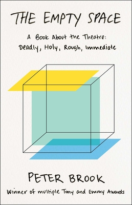 The Empty Space: A Book About the Theatre: Deadly, Holy, Rough, Immediate Cover Image