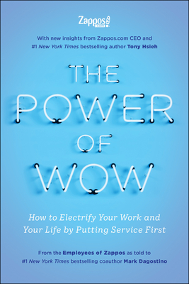 The Power of Wow: How to Electrify Your Work and Your Life by Putting Service First Cover Image