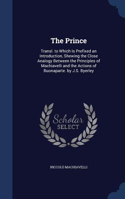 The Prince: Transl. to Which Is Prefixed an Introduction, Shewing the Close Analogy Between the Principles of Machiavelli and the Cover Image