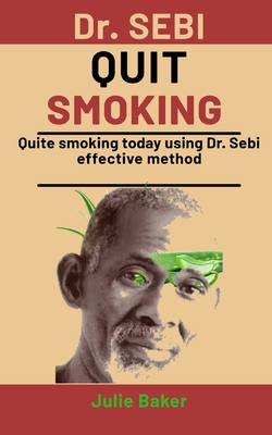 Dr. Sebi Quit Smoking: Quit Smoking today using Dr. Sebi effective method Cover Image