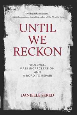 Until We Reckon: Violence, Mass Incarceration, and a Road to Repair Cover Image
