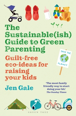 The Sustainable(ish) Guide to Green Parenting: Guilt-free eco-ideas for raising your kids Cover Image