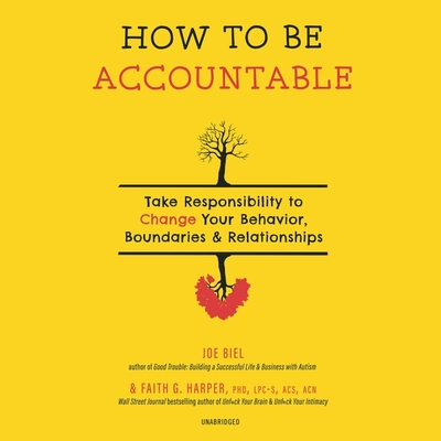 How to Be Accountable: Take Responsibility to Change Your Behavior, Boundaries & Relationships Cover Image