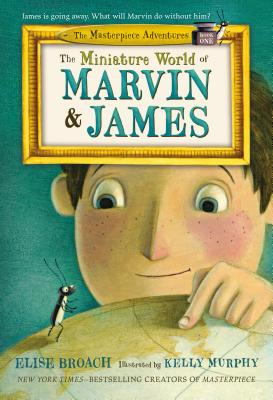 The Miniature World of Marvin & James (The Masterpiece Adventures #1) Cover Image
