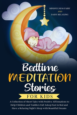 Bedtime Meditation Stories for Kids: A Collection of Short Tales with Positive Affirmations to Help Children & Toddlers Fall Asleep Fast in Bed and Ha Cover Image