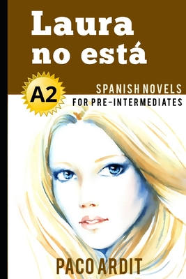 Spanish Novels: Laura no está (Spanish Novels for Pre Intermediates - A2) Cover Image