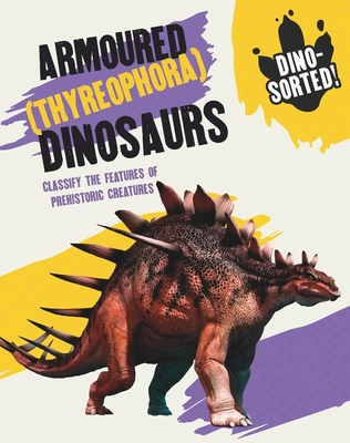 Dino-sorted!: Armoured (Thyreophora) Dinosaurs Cover Image