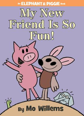 My New Friend Is So Fun! (An Elephant and Piggie Book) Cover Image
