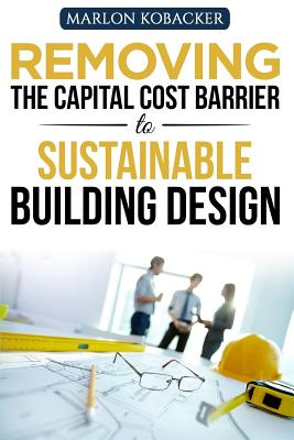 Removing the Capital Cost Barrier to Sustainable Building Design Cover Image