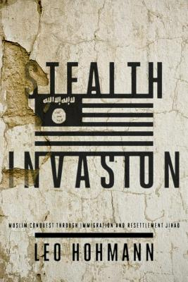 Stealth Invasion: Muslim Conquest Through Immigration and Resettlement Jihad Cover Image