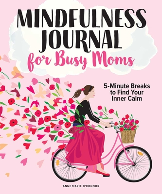 The Mindfulness Journal for Busy Moms: Min Cover Image