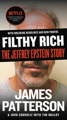 Filthy Rich: A Powerful Billionaire, the Sex Scandal that Undid Him, and All the Justice that Money Can Buy: The Shocking True Story of Jeffrey Epstein (James Patterson True Crime #2) Cover Image