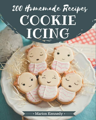 200 Homemade Cookie Icing Recipes: Enjoy Everyday With Cookie Icing Cookbook! Cover Image