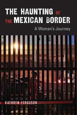 The Haunting of the Mexican Border: A Woman's Journey Cover Image