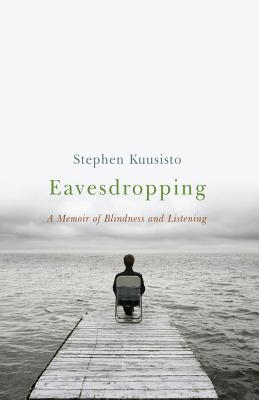 Eavesdropping: A Memoir of Blindness and Listening Cover Image