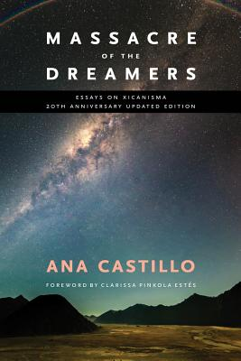 Massacre of the Dreamers: Essays on Xicanisma. 20th Anniversary Updated Edition. Cover Image