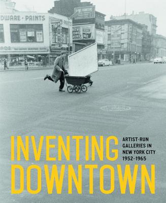 Inventing Downtown: Artist-Run Galleries in New York City, 1952-1965 Cover Image