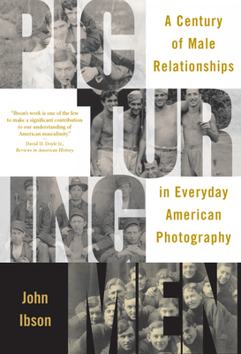 Picturing Men: A Century of Male Relationships in Everyday American Photography Cover Image