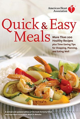 American Heart Association Quick & Easy Meals: More Than 200 Healthy Recipes Plus Time-Saving Tips for Shopping, Planning, and E Cover Image