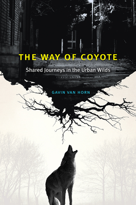 The Way of Coyote: Shared Journeys in the Urban Wilds Cover Image