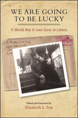 We Are Going to Be Lucky: A World War II Love Story in Letters Cover Image