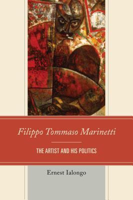 Filippo Tommaso Marinetti: The Artist and His Politics Cover Image