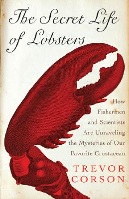 The Secret Life of Lobsters: How Fishermen and Scientists Are Unraveling the Mysteries of Our Favorite Crustacean Cover Image