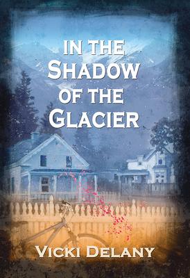 In the Shadow of the Glacier: A Constable Molly Smith Mystery (Constable Molly Smith Novels #1) Cover Image