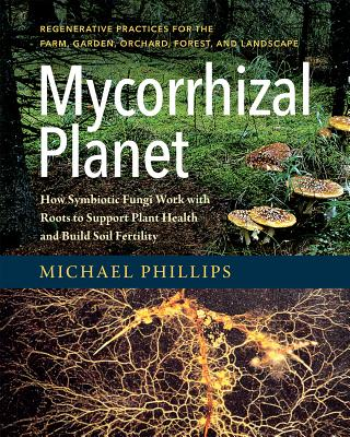 Mycorrhizal Planet: How Symbiotic Fungi Work with Roots to Support Plant Health and Build Soil Fertility Cover Image