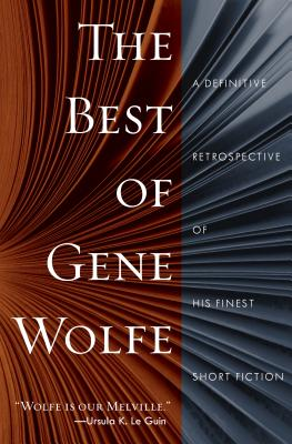 The Best of Gene Wolfe: A Definitive Retrospective of His Finest Short Fiction Cover Image
