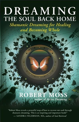 Dreaming the Soul Back Home: Shamanic Dreaming for Healing and Becoming Whole Cover Image