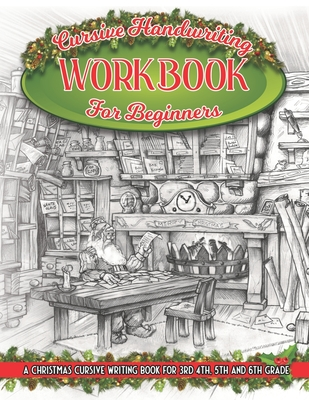 Cursive Handwriting Workbook For beginners: A Christmas Cursive Writing Book For 3rd, 4th, 5th and 6th Grade Cover Image