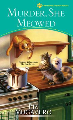 Murder, She Meowed (A Pawsitively Organic Mystery #7) Cover Image