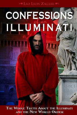Confessions of an Illuminati, Volume I: The Whole Truth About the Illuminati and the New World Order Cover Image