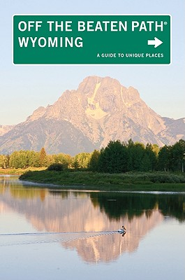 Wyoming Off the Beaten Path(r): A Guide to Unique Places (Off the Beaten Path Wyoming) Cover Image