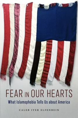 Fear in Our Hearts: What Islamophobia Tells Us about America (North American Religions #5) Cover Image