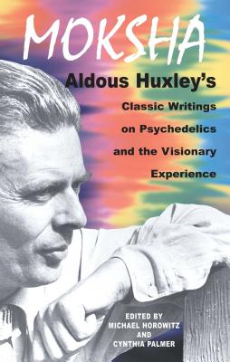 Moksha: Aldous Huxley's Classic Writings on Psychedelics and the Visionary Experience Cover Image
