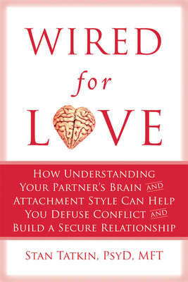 Wired for Love: How Understanding Your Partner's Brain and Attachment Style Can Help You Defuse Conflict and Build a Secure Relationsh Cover Image