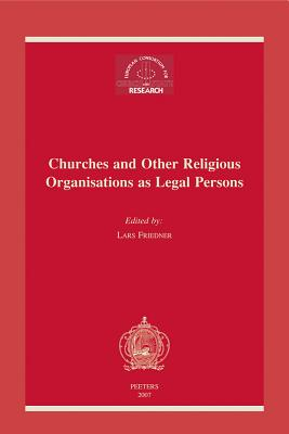 Churches and Other Religious Organisations as Legal Persons: Proceedings of the 17th Meeting of the European Consortium for Church and State Research (European Consortium of Church and State Research) Cover Image