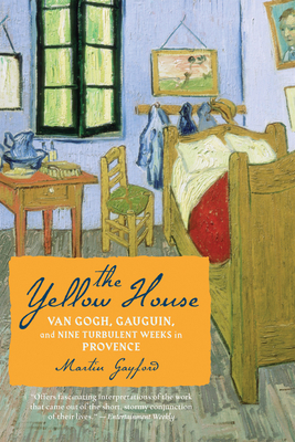 The Yellow House: Van Gogh, Gauguin, and Nine Turbulent Weeks in Provence Cover Image