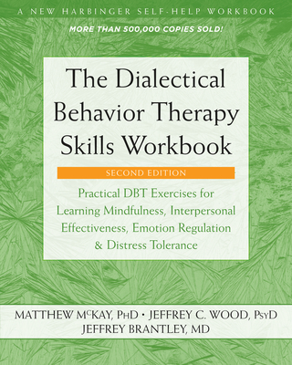 The Dialectical Behavior Therapy Skills Workbook: Practical Dbt Exercises for Learning Mindfulness, Interpersonal Effectiveness, Emotion Regulation, a Cover Image