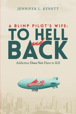 A Blimp Pilot's Wife: TO HELL and BACK: Addiction Does Not Have to Kill Cover Image