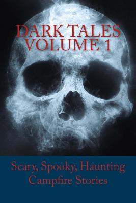 Dark Tales Volume 1: Scary, Spooky, Haunting Campfire Stories Cover Image