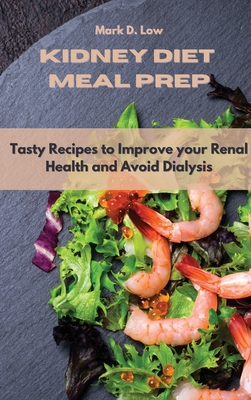 Kidney Diet Meal Prep: Tasty Recipes to Improve your Renal Health and Avoid Dialysis Cover Image