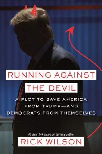 Running Against the Devil: A Plot to Save America from Trump--and Democrats from Themselves Cover Image