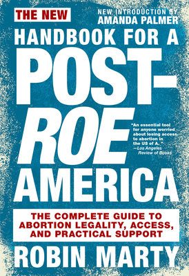New Handbook for a Post-Roe America: The Complete Guide to Abortion Legality, Access, and Practical Support Cover Image