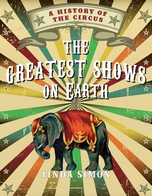 The Greatest Shows on Earth: A History of the Circus Cover Image