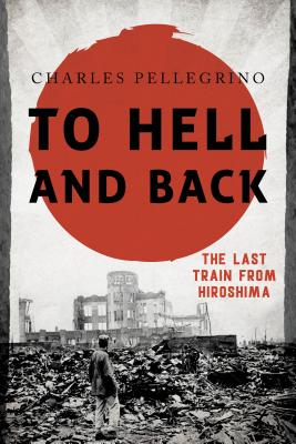 To Hell and Back: The Last Train from Hiroshima (Asia/Pacific/Perspectives) Cover Image