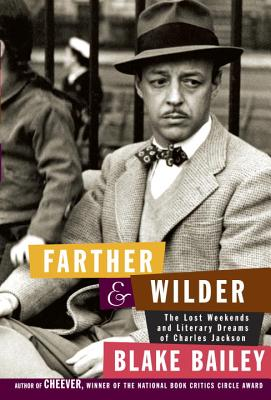 Farther and Wilder: The Lost Weekends and Literary Dreams of Charles Jackson Cover Image