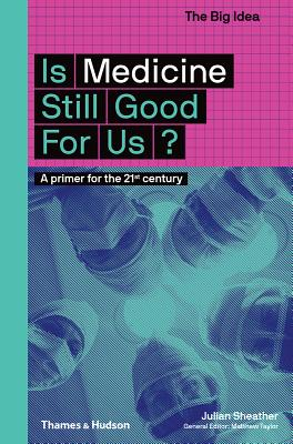 Is Medicine Still Good for Us?: A Primer for the 21st Century (The Big Idea Series) Cover Image